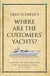 Fred Schwed's Where are the Customers' Yachts? A modern-day interpretation of an investment classic (Infinite Success)