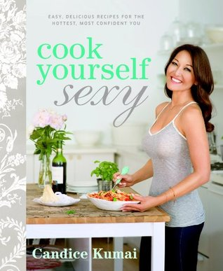 cook-yourself-sexy-easy-delicious-recipes-for-the-hottest-most-confident-you