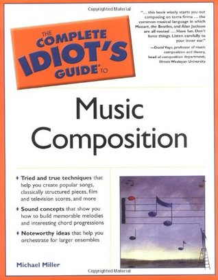 the complete idiot s guide to music composition by michael miller rh goodreads com Musical Composition Tutorial Short Musical Composition