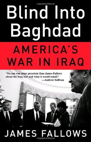 Blind Into Baghdad by James M. Fallows