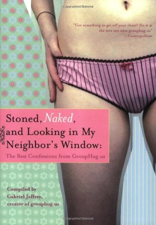Stoned, Naked, and Looking in My Neighbor's Window by Gabriel Jeffrey