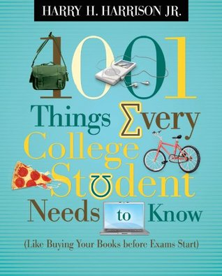 1001 Things Every College Student Needs to Know: Like Buying Your Books Before Exams Start