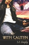 With Caution by J.L. Langley