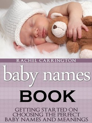 Baby Names Book Getting Started On Choosing The Perfect And Meanings By Rachel Carrington