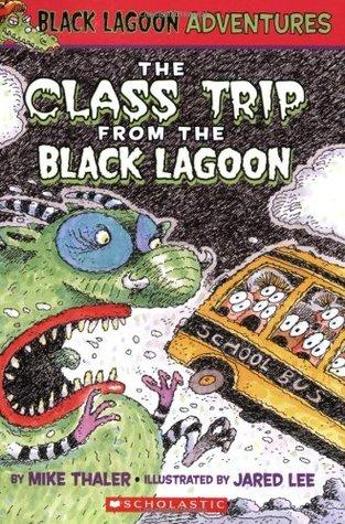 The Class Trip from the Black Lagoon (Black Lagoon Adventures, #1)
