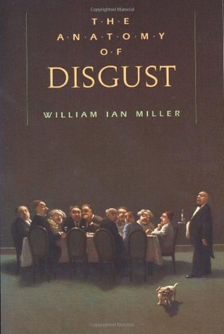 The Anatomy of Disgust by William Ian Miller