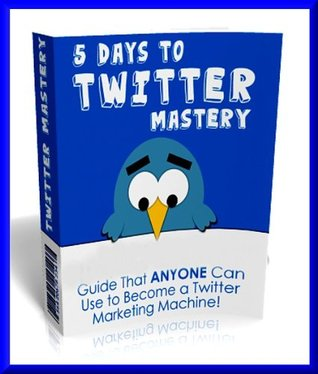 5 Days To Twitter Mastery : Cash In With The 10th Largest Website On The Net -Twitter, The PERFECT Sales Vehicle & Connect With Hungry Buyers In Your Market!
