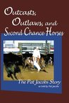 Outcasts, Outlaws, and Second Chance Horses