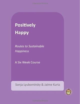 positively-happy-routes-to-sustainable-happiness-the-positive-psychology-workbook-series