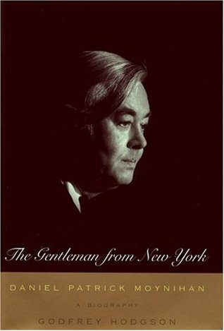 The Gentleman From New York : Daniel Patrick Moynihan: A Biography
