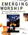Emerging Worship: Creating Worship Gatherings for New Generations