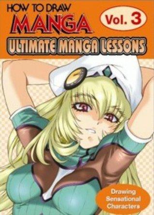 How To Draw Manga: Ultimate Manga Lessons, Volume 3: Drawing Sensational Characters