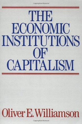 The Economic Intstitutions of Capitalism by Oliver E. Williamson