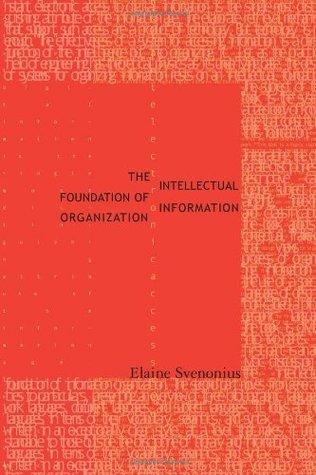 Ebook Intellectual Foundation of Information Organization by Elaine Svenonius PDF!