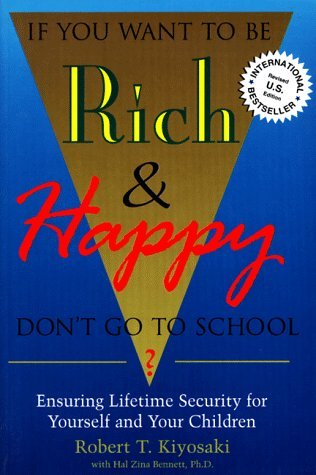 If You Want to Be Rich & Happy Don't Go to School by Robert T. Kiyosaki