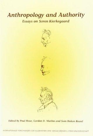 Anthropology And Authority. Essays on Søren Kierkegaard. (Internationale Forschungen zur Allgemeinen und Vergleichenden Literaturwissenschaft 44)