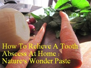 How To Relieve A Tooth Abscess At Home : Nature's Wonder Paste