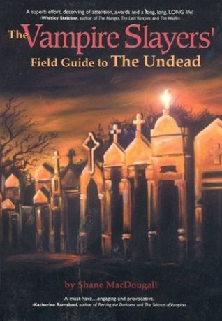 The Vampire Slayers' Field Guide to the Undead by Shane MacDougall