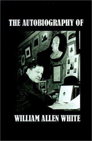 The Autobiography of William Allen White
