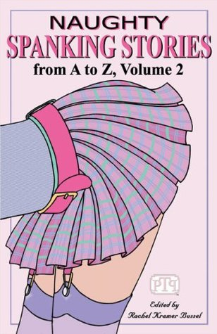 Naughty Spanking Stories from A to Z, volume 2 by Rachel Kramer Bussel