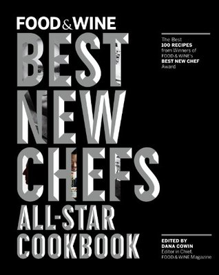 Food & Wine Best New Chefs All-Star Cookbook: The Best 100 Recipes from Winners of FOOD & WINE's Best New Chef Award