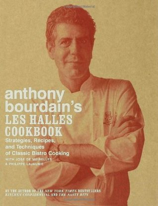 Anthony Bourdain's Les Halles Cookbook: Strategies, Recipes, and Techniques of Classic Bistro Cooking