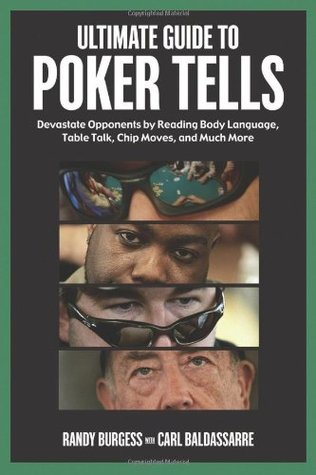 Ultimate Guide to Poker Tells: Devastate Opponents by Reading Body Language, Table Talk, Chip Moves, and Much More