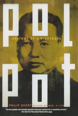 Pol Pot: Anatomy of a Nightmare by Philip Short