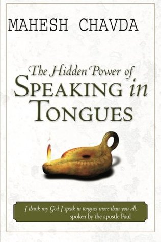 The Hidden Power of Speaking in Tongues by Mahesh Chavda