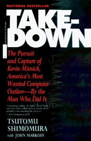 Takedown: The Pursuit and Capture of Kevin Mitnick, America's Most Wanted Computer Outlaw - By the Man Who Did It