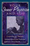 Your Inner Physician and You: CranoioSacral Therapy and SomatoEmotional Release