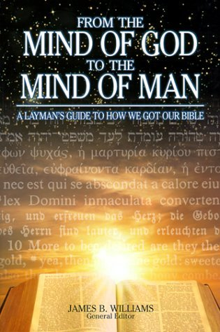 From the Mind of God to the Mind of Man: A Layman's Guide to How We Got Our Bible
