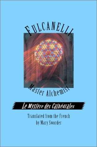 Fulcanelli: Master Alchemist: Le Mystere des Cathedrales, Esoteric Intrepretation of the Hermetic Symbols of The Great Work