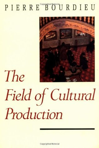 The Field of Cultural Production by Pierre Bourdieu