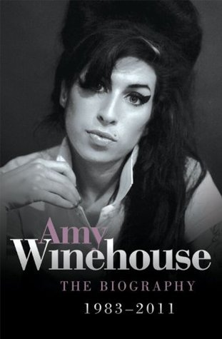 Amy Winehouse: The Biography 1983-2011