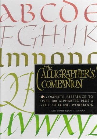 The Calligrapher's Companion: Complete Reference to Over 100 Alphabets with Workbook
