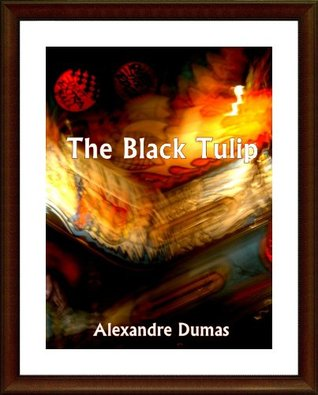 The Black Tulip (Annotated) fiction classic by Alexandre Dumas