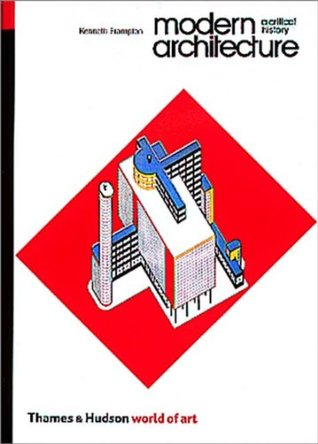 Ebook Modern Architecture: A Critical History (World of Art) by Kenneth Frampton read!