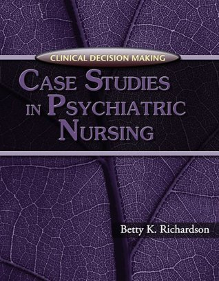 Clinical Decision Making: Case Studies in Psychiatric Nursing