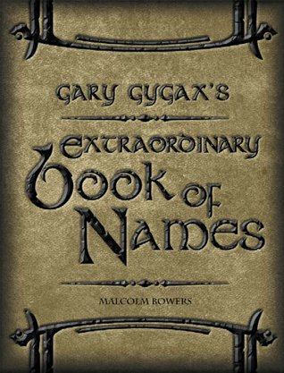 Gary Gygax's Extraordinary Book of Names (Gygaxian Fantasy Worlds Volume IV)