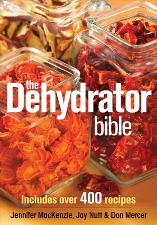 The dehydrator bible includes over 400 recipes by jennifer mackenzie forumfinder Gallery