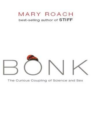 Ebook Bonk: The Curious Coupling of Science and Sex by Mary Roach DOC!