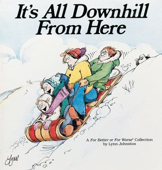 It's All Downhill From Here by Lynn Johnston