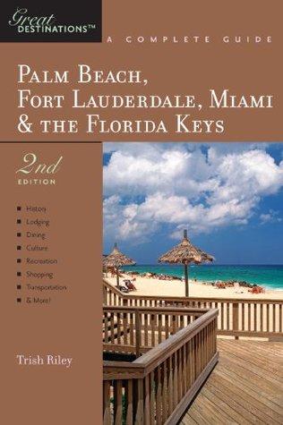 explorer-s-guide-palm-beach-fort-lauderdale-miami-the-florida-keys-a-great-destination-second-edition-explorer-s-great-destinations