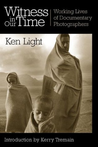 Witness in Our Time by Ken Light