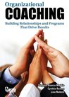 Organizational Coaching: Building Relationships and Programs the Drive Results