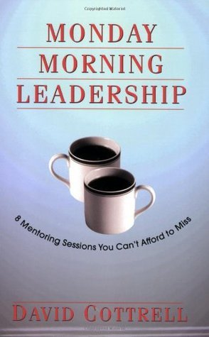 Monday Morning Leadership: 8 Mentoring Sessions You Can't Afford to Miss