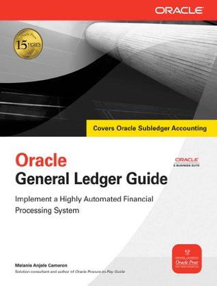 Oracle General Ledger Guide: Implement a Highly Automated Financial Processing System