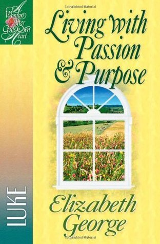 Living with Passion and Purpose: Luke