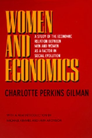 Ebook Women and Economics: A Study of the Economic Relation Between Men and Women as a Factor in Social Evolution by Charlotte Perkins Gilman TXT!